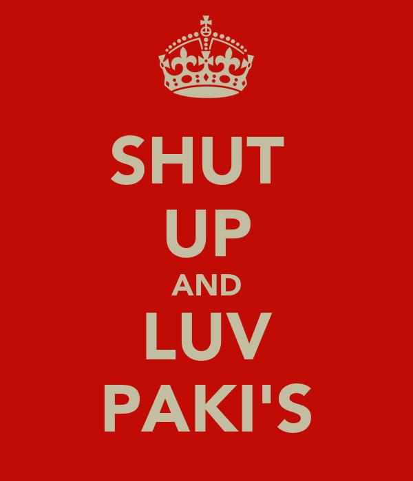 SHUT  UP AND LUV PAKI'S