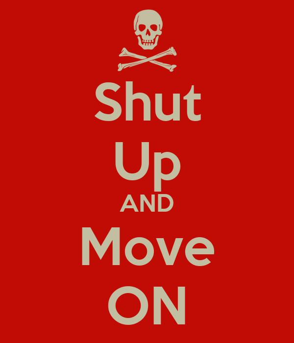 Shut Up AND Move ON