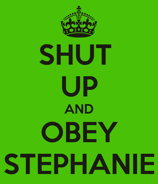 SHUT  UP AND OBEY STEPHANIE