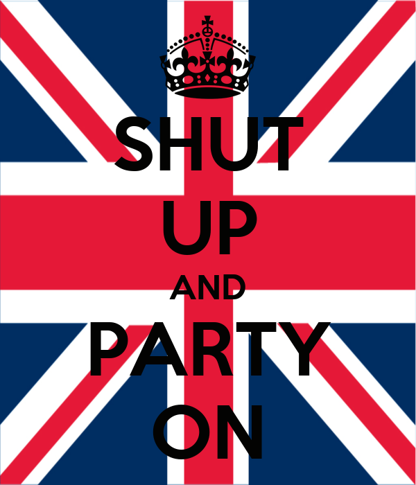 SHUT UP AND PARTY ON