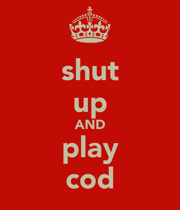 shut up AND play cod