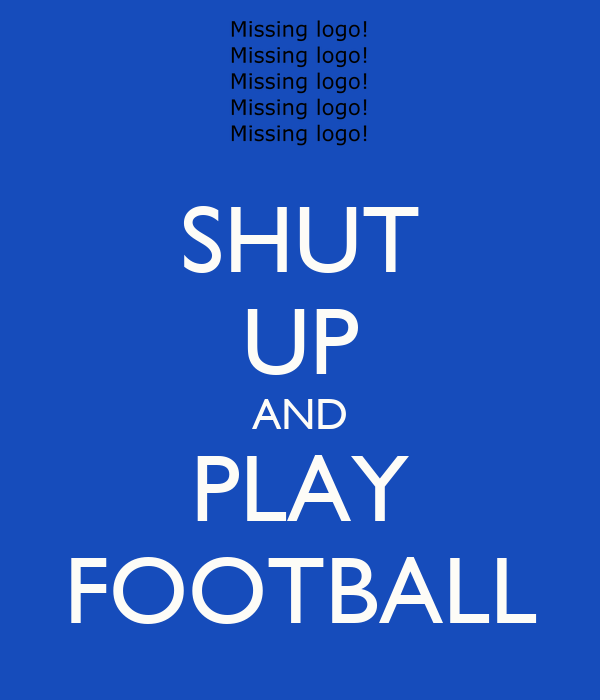SHUT UP AND PLAY FOOTBALL