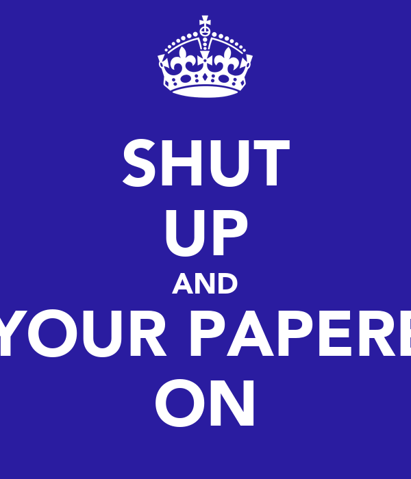 SHUT UP AND PUT YOUR PAPERBAGS ON