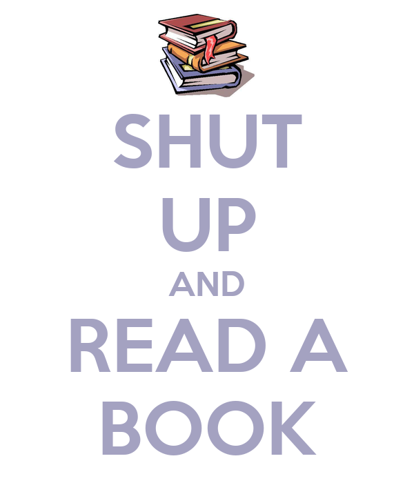 SHUT UP AND READ A BOOK