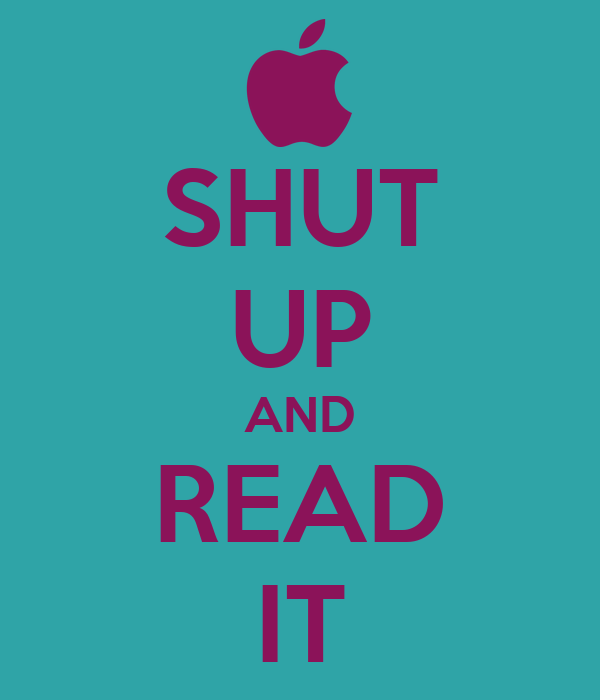 SHUT UP AND READ IT