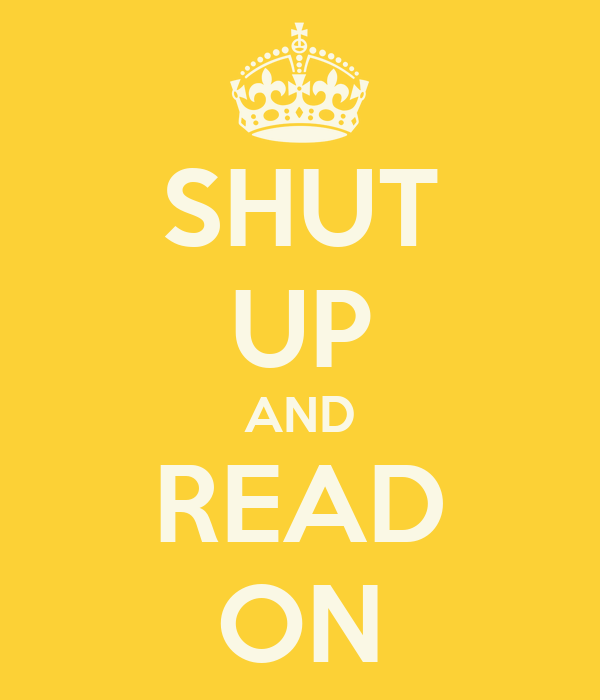 SHUT UP AND READ ON