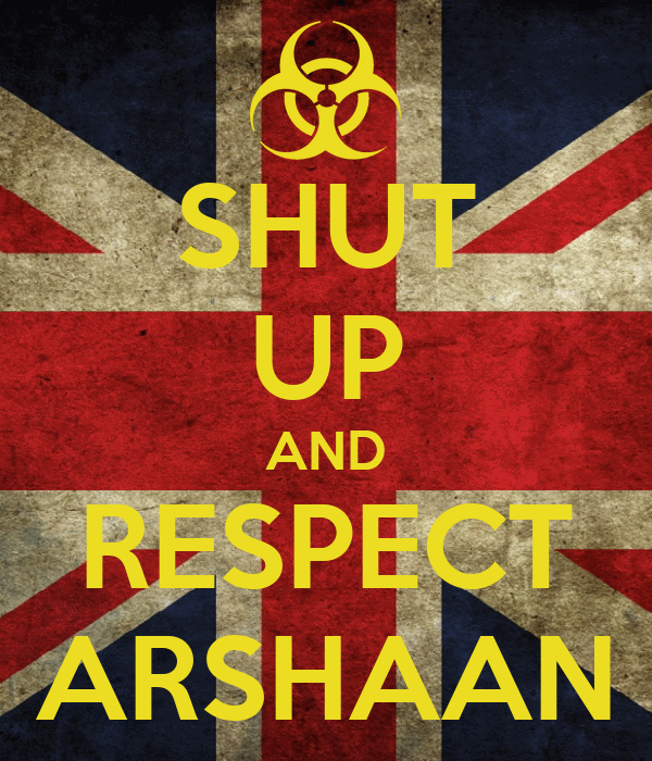 SHUT UP AND RESPECT ARSHAAN