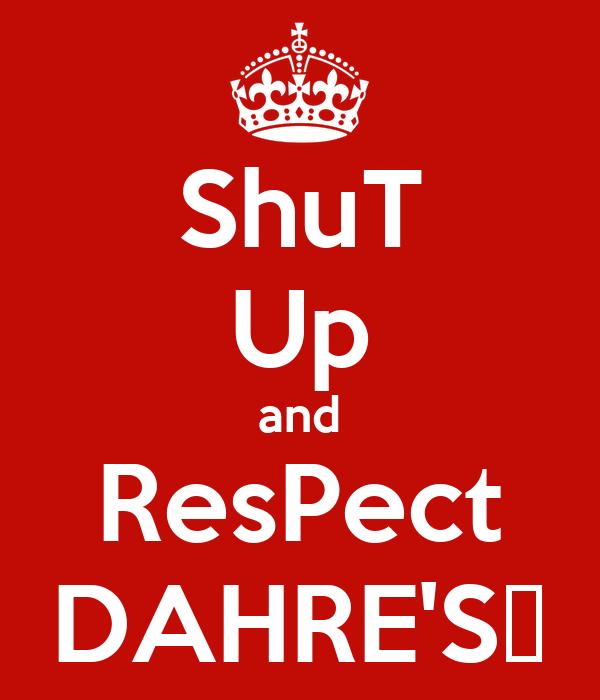 ShuT Up and ResPect DAHRE'S̤