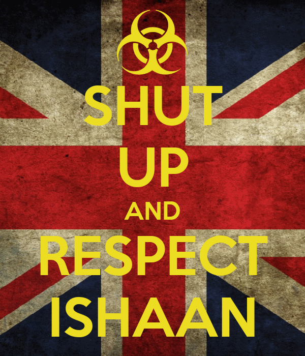 SHUT UP AND RESPECT ISHAAN