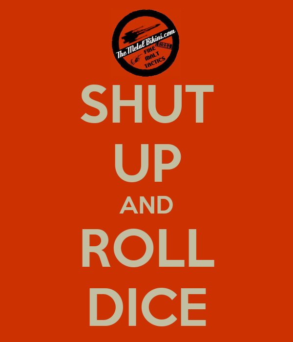 SHUT UP AND ROLL DICE