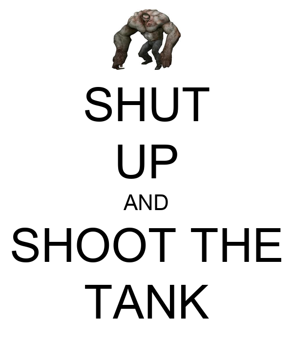 SHUT UP AND SHOOT THE TANK