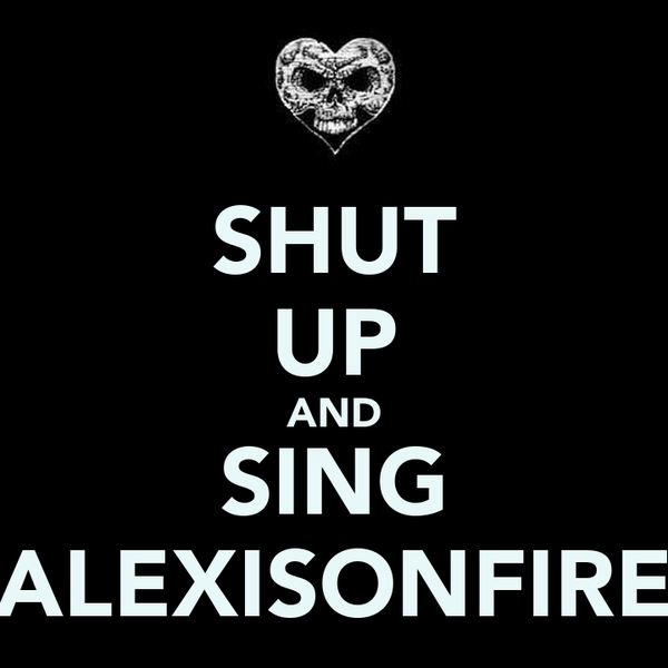 SHUT UP AND SING ALEXISONFIRE