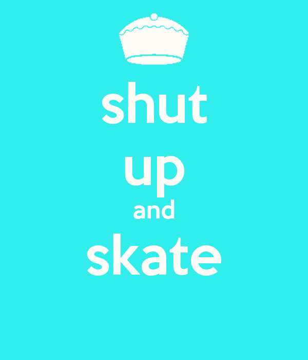 shut up and skate