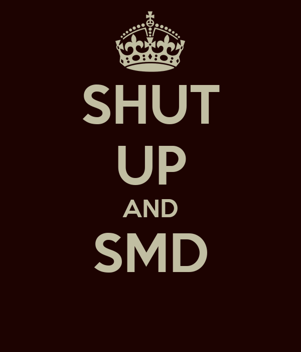 SHUT UP AND SMD