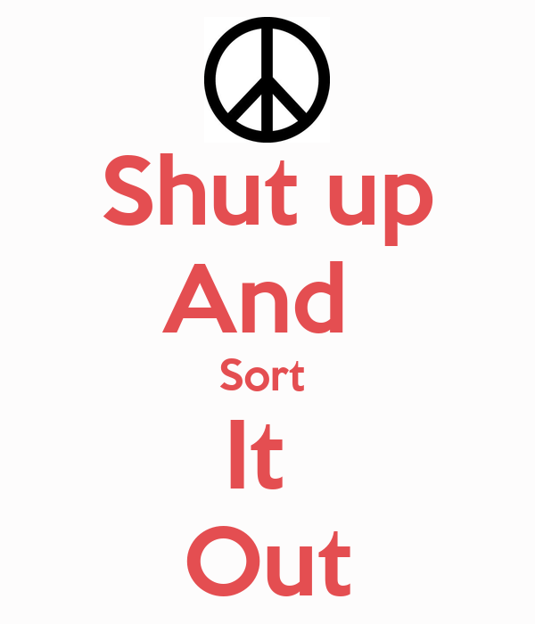 Shut up And  Sort  It  Out