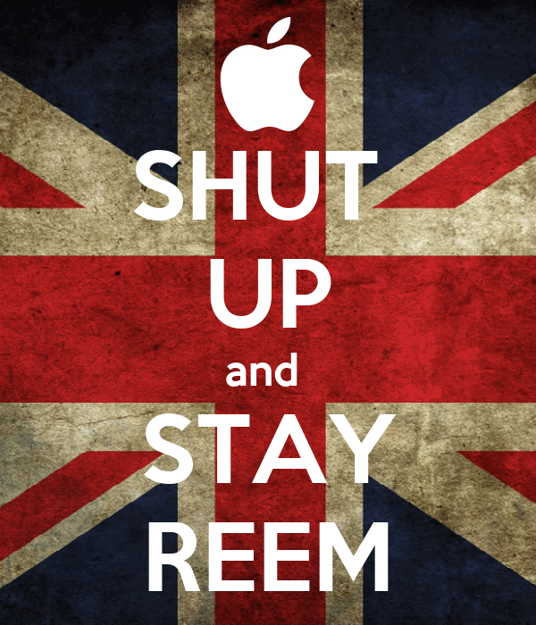 SHUT  UP and  STAY REEM