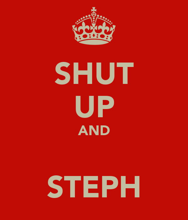 SHUT UP AND ❤ STEPH