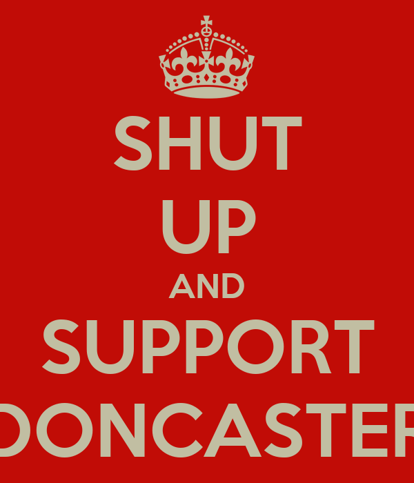 SHUT UP AND SUPPORT DONCASTER