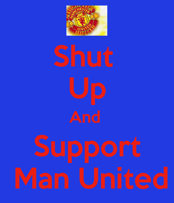 Shut  Up And  Support  Man United