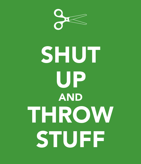 SHUT UP AND THROW STUFF
