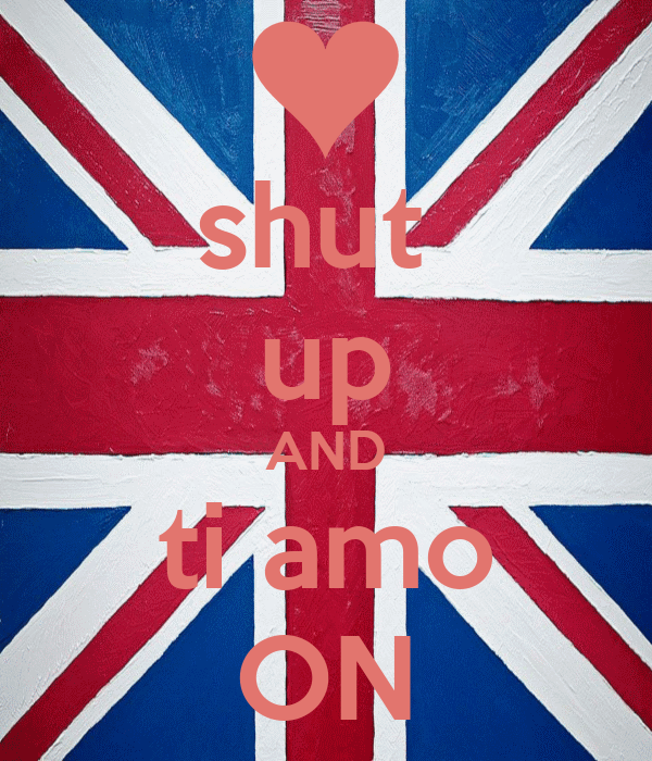shut  up AND ti amo ON