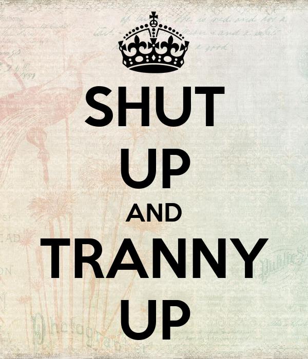 SHUT UP AND TRANNY UP