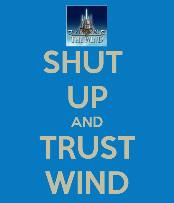 SHUT  UP AND TRUST WIND