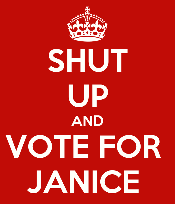 SHUT UP AND VOTE FOR  JANICE