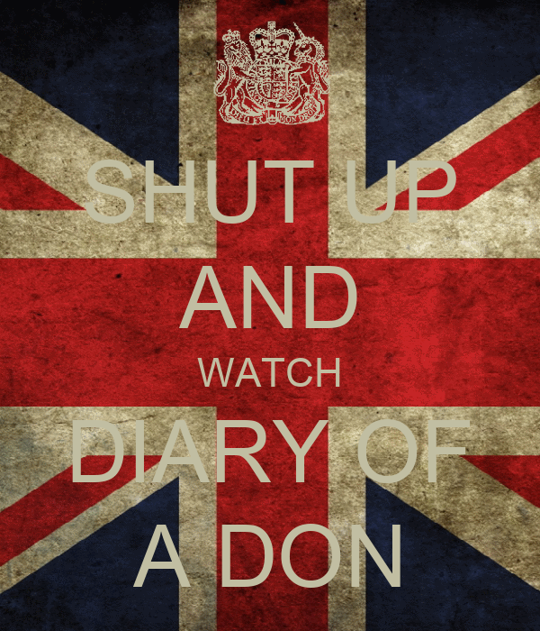 SHUT UP AND WATCH DIARY OF A DON