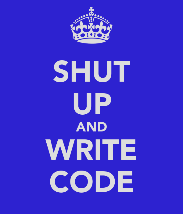 SHUT UP AND WRITE CODE