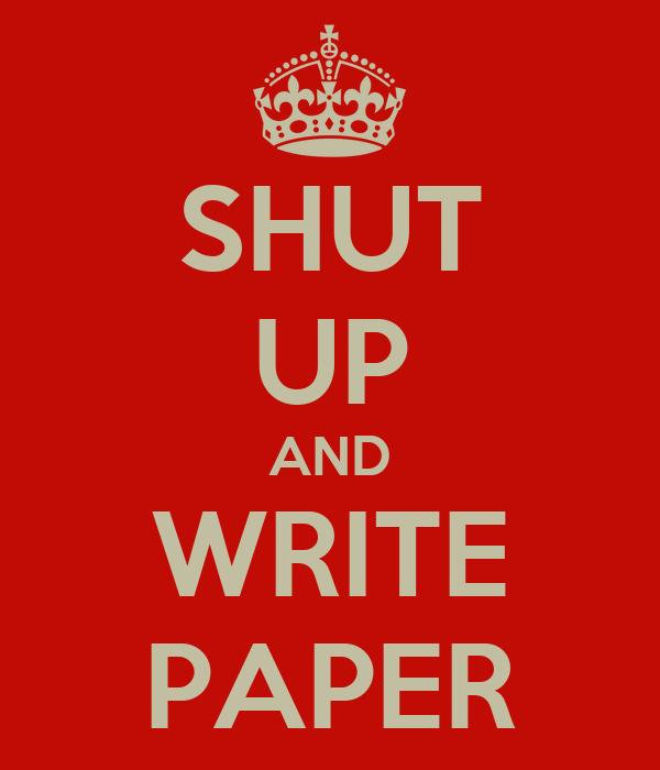 SHUT UP AND WRITE PAPER