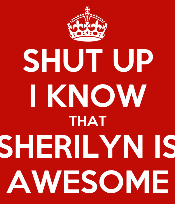 SHUT UP I KNOW THAT SHERILYN IS AWESOME