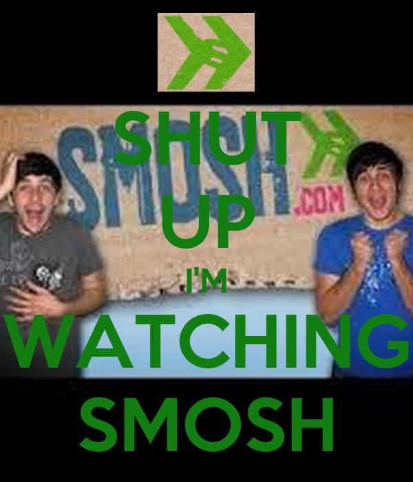 SHUT UP I'M WATCHING SMOSH