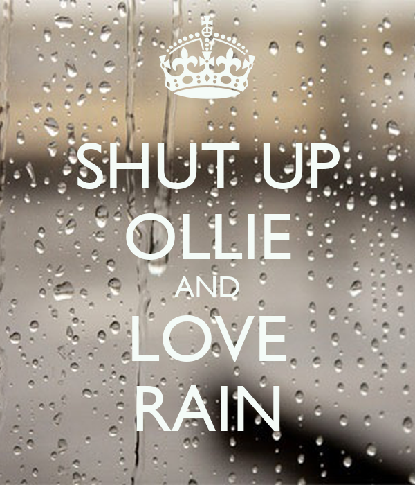SHUT UP OLLIE AND LOVE RAIN