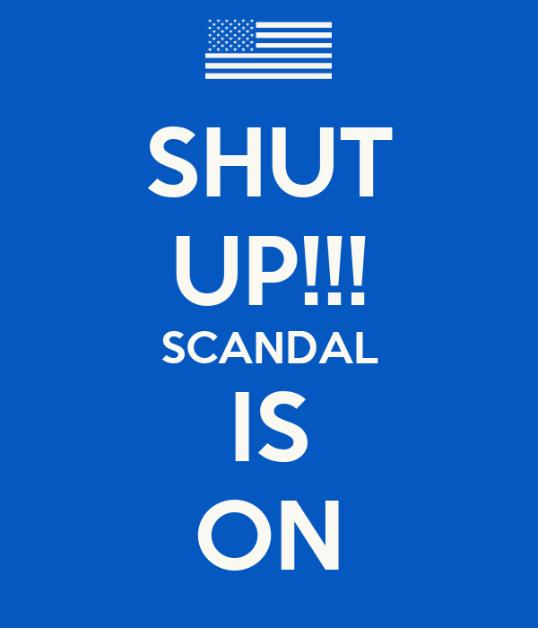 SHUT UP!!! SCANDAL IS ON