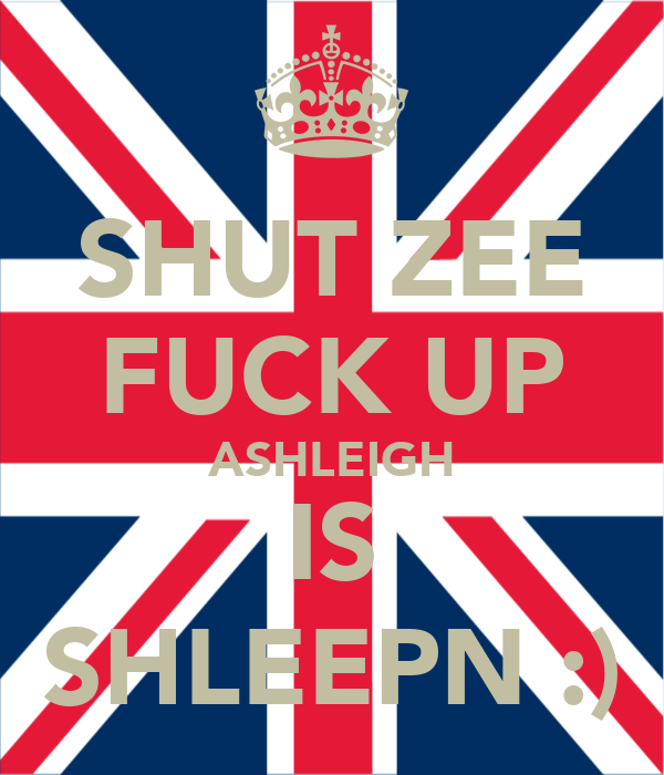 SHUT ZEE FUCK UP ASHLEIGH IS SHLEEPN :)