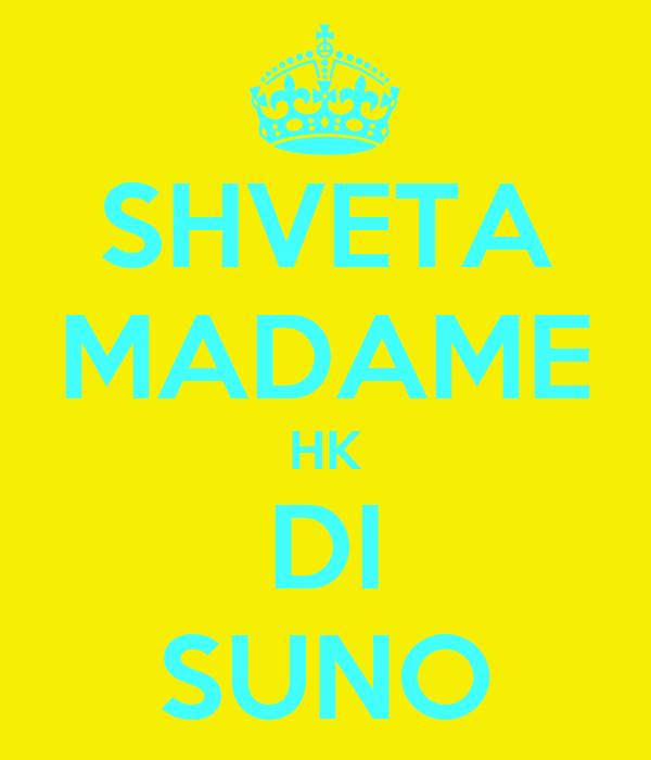 SHVETA MADAME HK DI SUNO