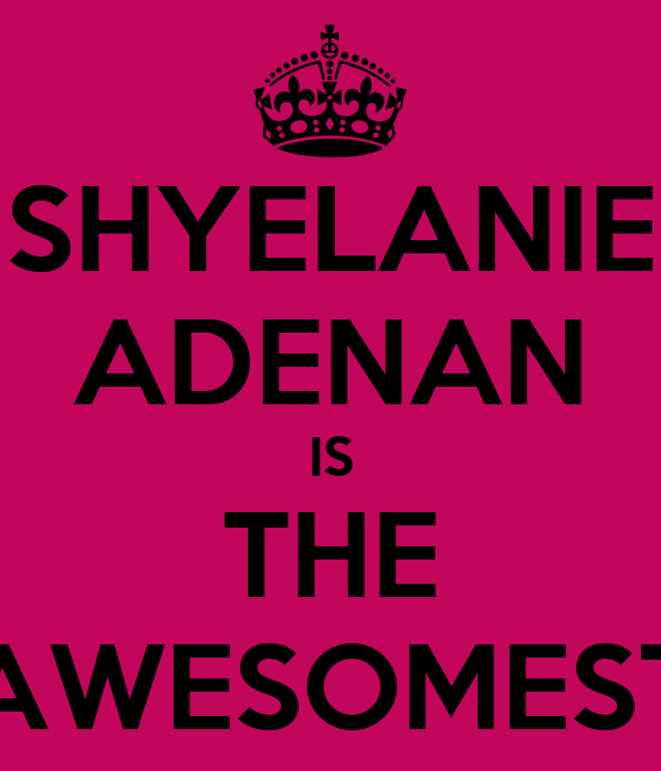 SHYELANIE ADENAN IS THE AWESOMEST