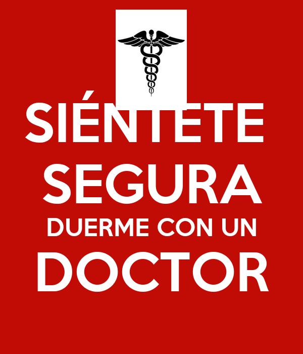 SIÉNTETE  SEGURA DUERME CON UN DOCTOR