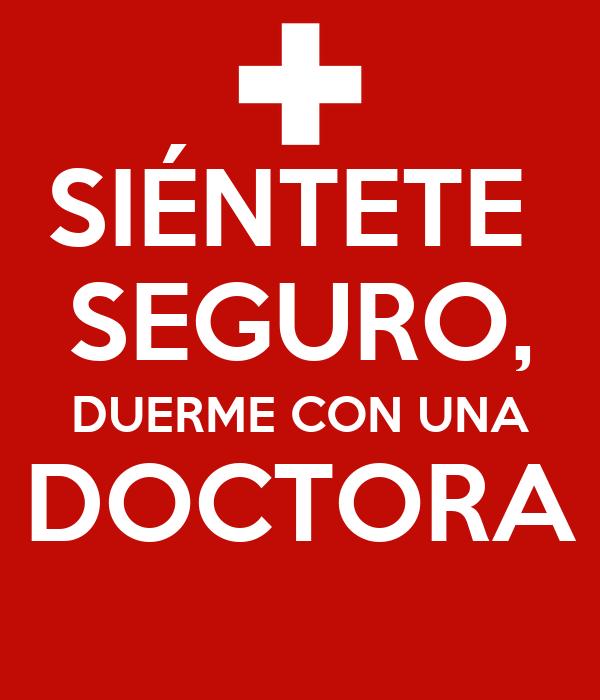 SIÉNTETE  SEGURO, DUERME CON UNA DOCTORA