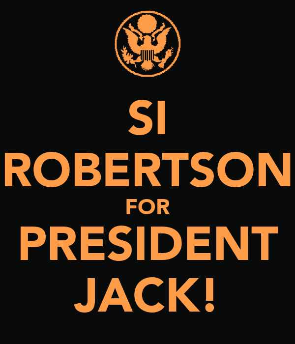 SI ROBERTSON FOR PRESIDENT JACK!