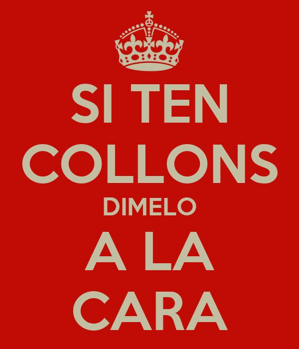SI TEN COLLONS DIMELO A LA CARA
