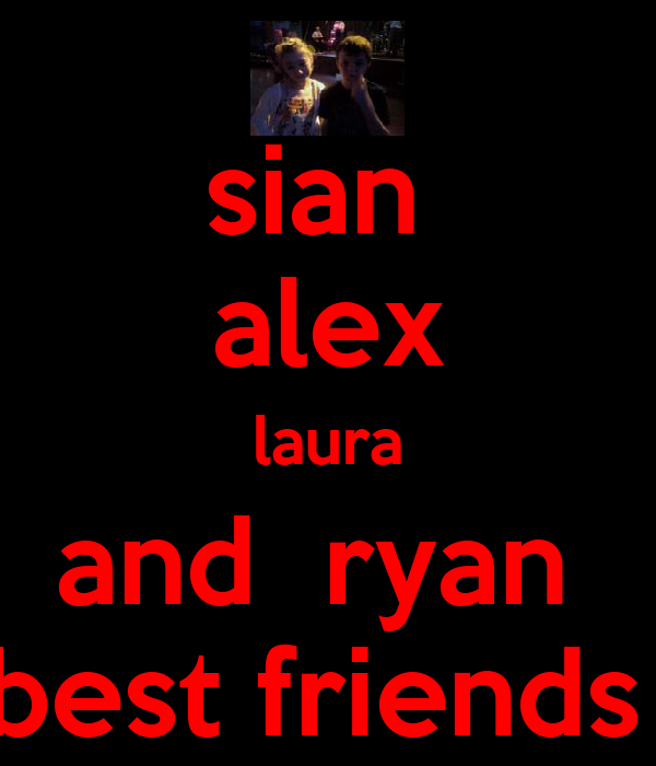 sian  alex laura and  ryan  best friends