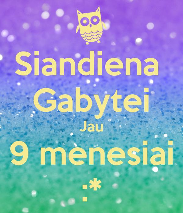 Siandiena  Gabytei Jau 9 menesiai :*