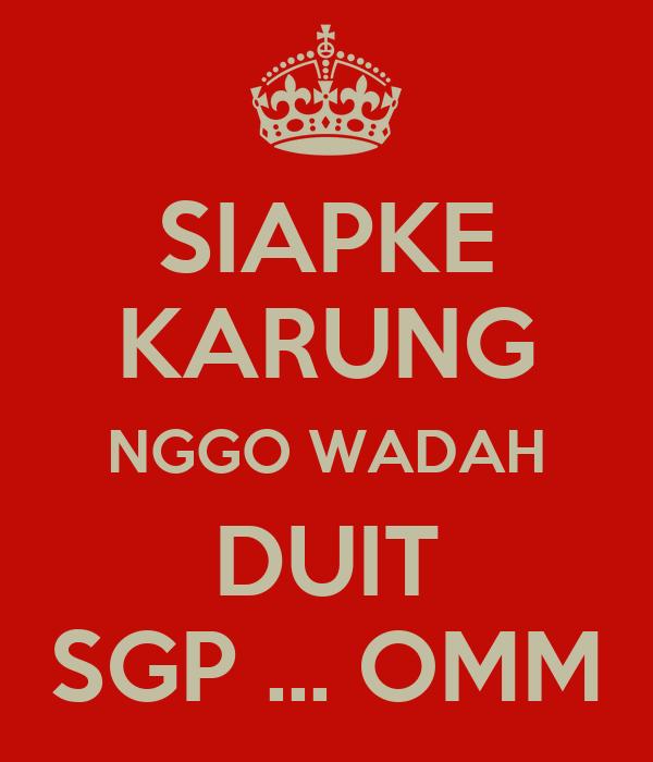 SIAPKE KARUNG NGGO WADAH DUIT SGP ... OMM