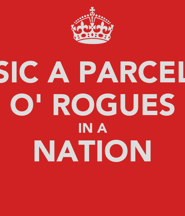 SIC A PARCEL O' ROGUES IN A NATION