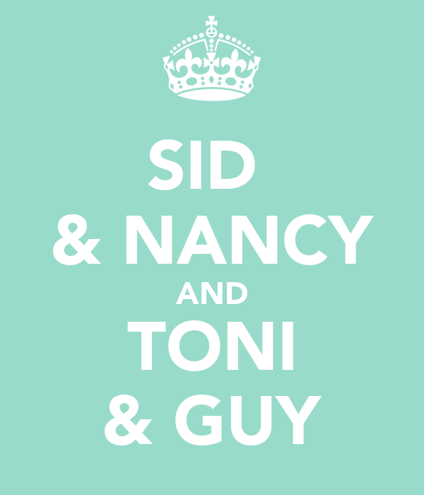 SID  & NANCY AND TONI & GUY
