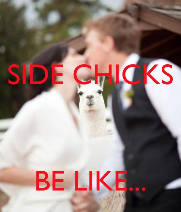 SIDE CHICKS    BE LIKE...