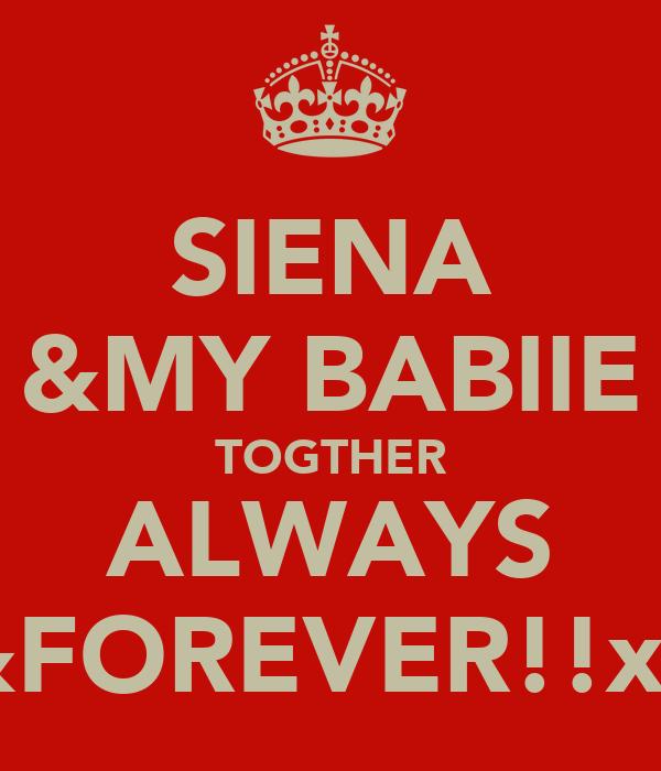 SIENA &MY BABIIE TOGTHER ALWAYS &FOREVER!!xx