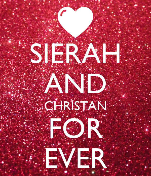 SIERAH AND CHRISTAN FOR EVER